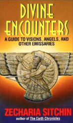 Divine Encounters A Guide to Visions, Angels and Other Emissaries by Zecharia Sitchin