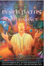Inner Paths to Outer Space Journeys to Alien Worlds through Psychedelics and Other Spiritual Technologies by Rick Strassman Wojtowicz Slawek Luna Luis Eduardo Frecska Ede