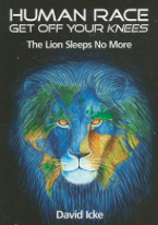 Human Race Get Off Your Knees The Lion Sleeps No More - David Icke