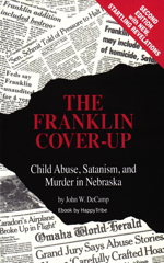 The Franklin Cover-up Child Abuse, Satanism, and Murder in Nebraska by John W. DeCamp