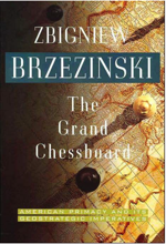 The Grand Chessboard - American Primacy and Its Geostrategic Imperatives by Zbigniew Brzezinski