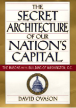 The secret architecture of our nation's capital the Masons and the building of Washington, D.C. by David Ovason