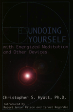 Undoing Yourself with Energized Meditation and Other Devices by Christopher S. Hyatt