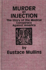 Murder by Injection The Story of the Medical Conspiracy Against America